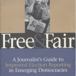 Free and Fair: A Journalist's Guide to Improved Election Reporting